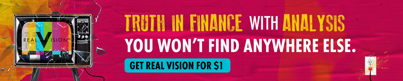 Get Real Vision for $1 - Truth in Finance with Analysis you won't find anywhere else