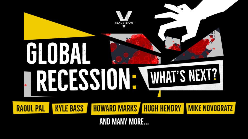 "Real Vision's ""Global Recession: What's Next?"" finance series"