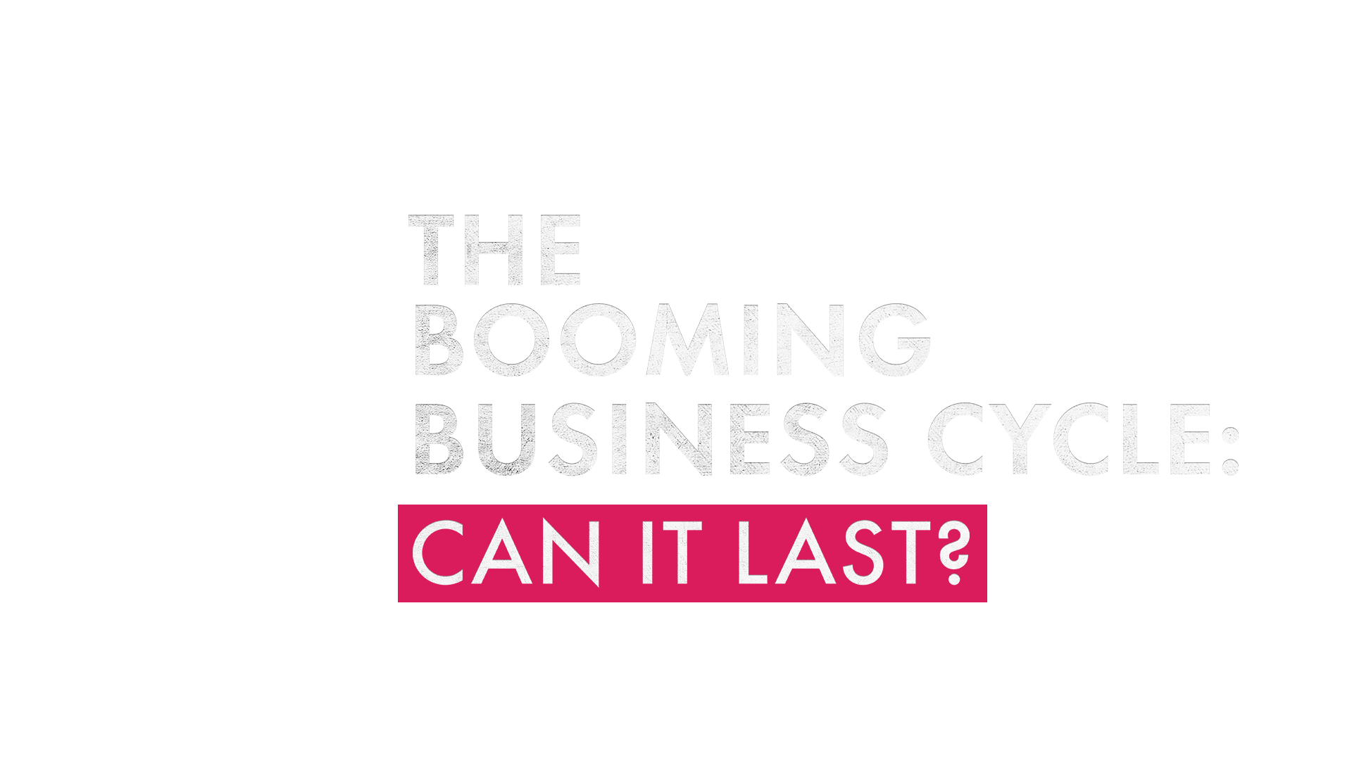 Can the booming business cycle last?
